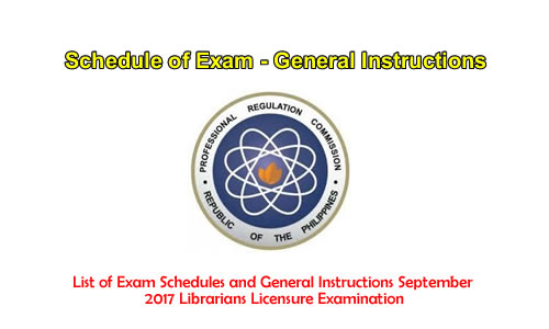 List of Exam Schedules and General Instructions September 2017 Librarians Licensure Examination
