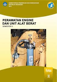 Download  Buku Paket Perawatan Engine dan Unit Alat Berat Kelas XI Kurikulum 2013 PDF - Cerpen45