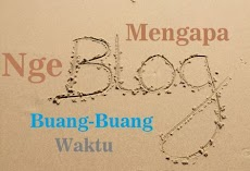 Ngapain sih NgeBlog? Buang Buang Waktu