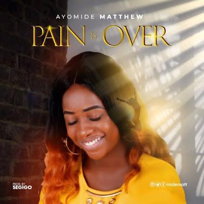Gospel Song; Ayomide – Pain Is Over