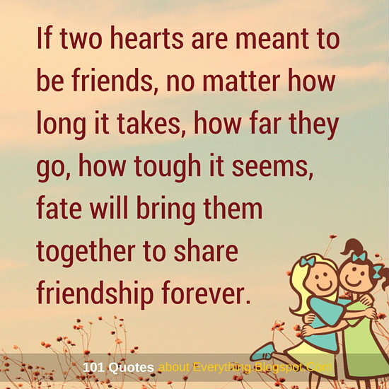 If Two Hearts Are Meant To Be Friends Fate Will Bring Them Together
