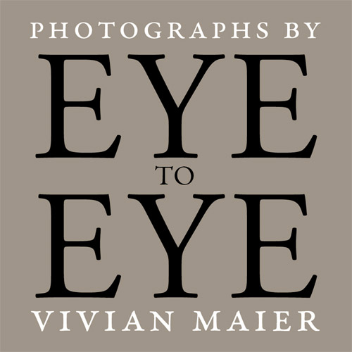 Eye to Eye - Photographs by Vivian Maier