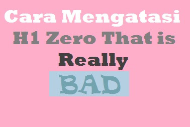 Cara Mengatasi H1 Zero That Is Really Bad Di Chkme
