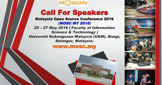 Malaysia Open Source Conference (MOSC) Official Blog And Archive: Call For Speakers Malaysia Open Source Conference 2016 MOSC MY
