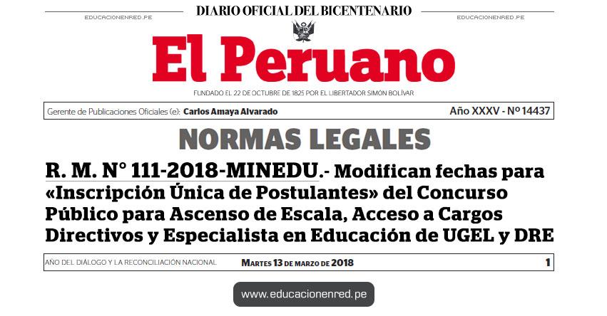 R. M. N° 111-2018-MINEDU - Modifican fechas para «Inscripción Única de Postulantes» del Concurso Público para Ascenso de Escala, Acceso a Cargos Directivos y Especialista en Educación de UGEL y DRE - www.minedu.gob.pe