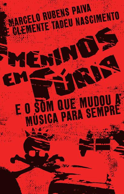 Meninos em fúria E o som que mudou a música para sempre - Marcelo Rubens Paiva, Clemente Tadeu Nascimento