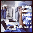 Using Social Media For Good Healthcare | Grady Winston (this is my website)