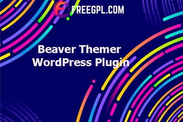 Beaver Themer WordPress Plugin Nulled Download Free