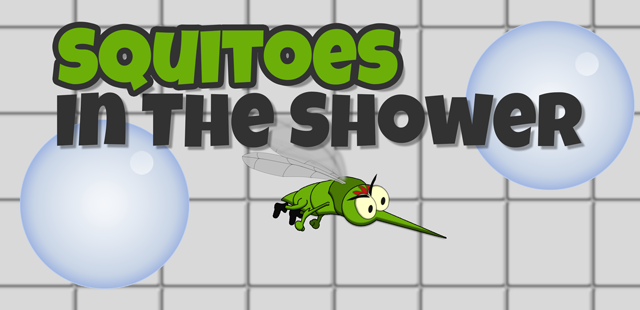 Squitoes in the Shower