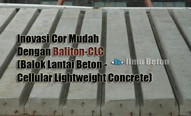 Inovasi Cor Mudah Dengan Baliton-CLC (Balok Lantai Beton - Cellular Lightweight Concrete)