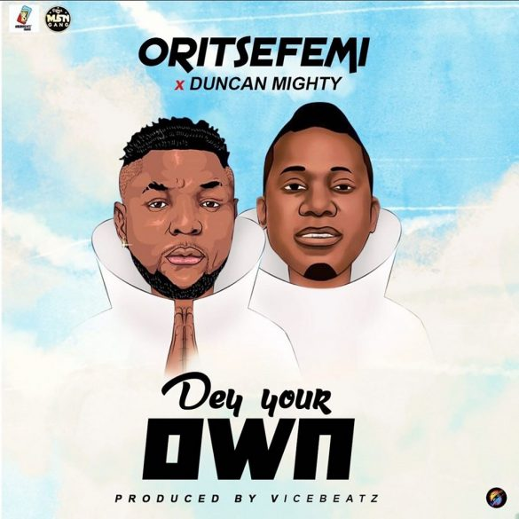 [Music] Oritse Femi ft. Duncan Mighty – Dey Your Own