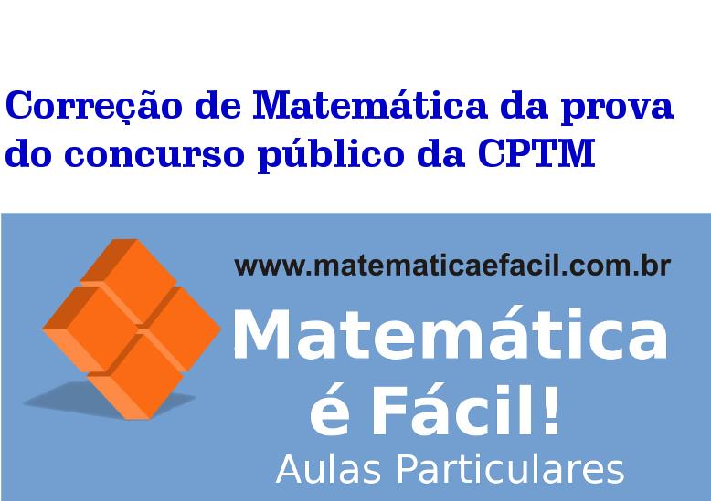 Correção de Matemática da prova do concurso público da CPTM