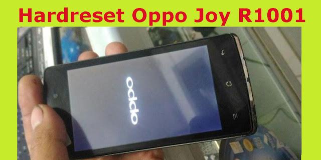 ini tidak jauh berbeda dengan handphone handphone android yang lain Cara Hardreset Oppo Joy R1001