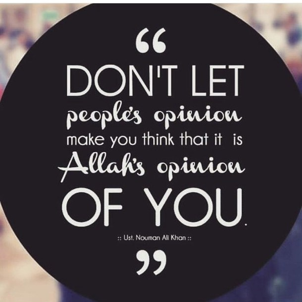 Don't let peoples opinion make you think that it is Allah's opinion of you