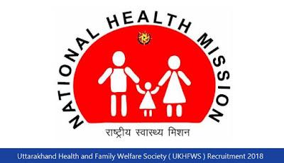 Uttarakhand Health and Family Welfare Society ( UKHFWS ) Recruitment 2018