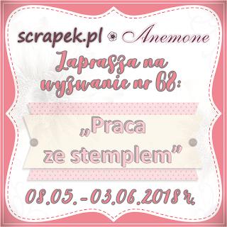 http://scrapek.blogspot.com/2018/05/wyzwanie-nr-68-stemplujemy.html