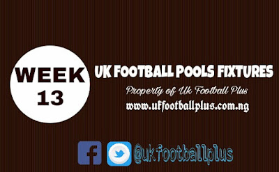 WEEK 13: UK 2018/2019 FOOTBALL POOLS ADVANCE FIXTURES | 06-10-2018 | www.ukfootballplus.com.ng