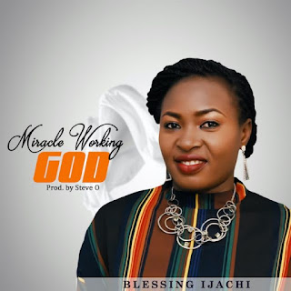 Blessing Ijachi – Miracle Working God