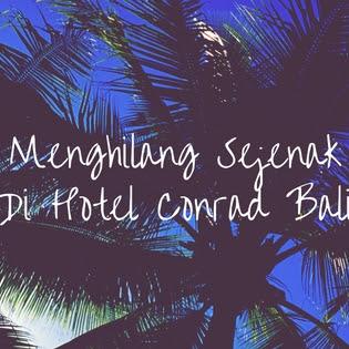 Menghilang Sejenak di Hotel Conrad Bali