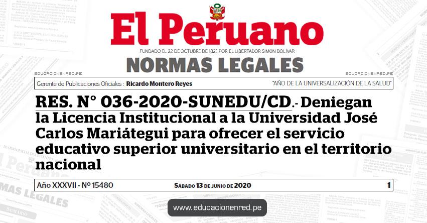 RES. N° 036-2020-SUNEDU/CD.- Deniegan la Licencia Institucional a la Universidad José Carlos Mariátegui para ofrecer el servicio educativo superior universitario en el territorio nacional