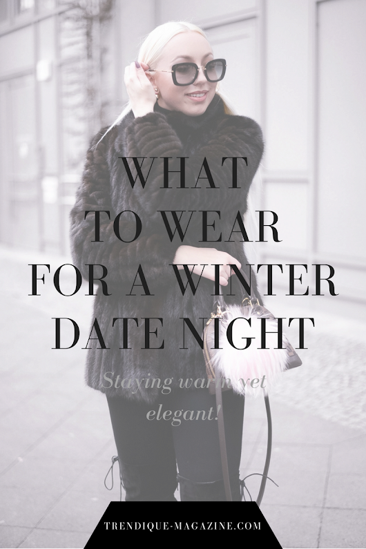 WHAT TO WEAR FOR A WINTER DATE NIGHT