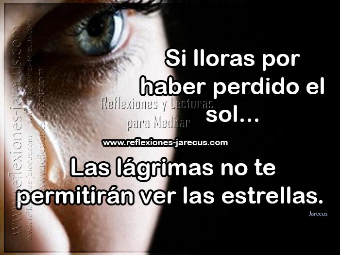 Si lloras por haber perdido el sol, las lágrimas no te permitirán ver las estrellas