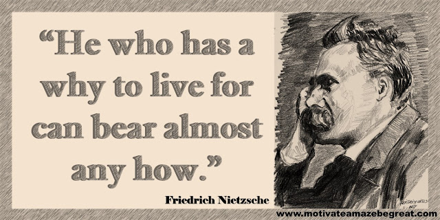 "One of our list of the best 30 Friedrich Nietzsche Inspirational Quotes About Life: ""He who has a why to live for can bear almost any how."""