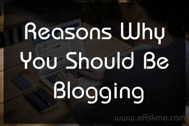 Resons Why You Should Be Blogging : eAskme
