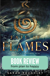 Fate of Flames by Sarah Raughley is the first in a new YA Fantasy series. The premise is that ghostly monsters called phantoms have begun terrorizing the world and are only barely held at bay. There are four Effigies, each associated with an element, who are mysteriously chosen to fight the phantoms.