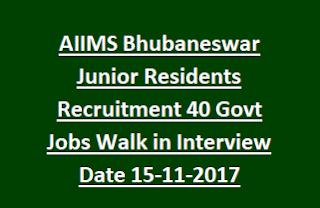 AIIMS Bhubaneswar Junior Residents Recruitment 40 Govt Jobs Walk in Interview Date 15-11-2017