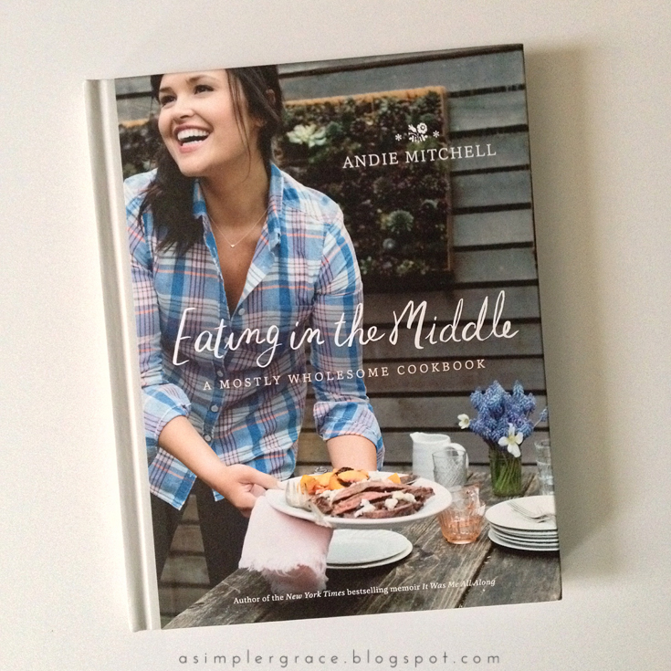 Eating in the Middle by Andie Mitchell | A Cookbook Review - A Simpler Grace - A closer look at what I am calling the best cookbook of 2016.