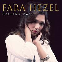 Fara Hezel Setiaku Pasti Lirik Lagu