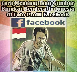 Cara Menampilkan Gambar Bingkai Bendera Indonesia di Foto Profil Facebook