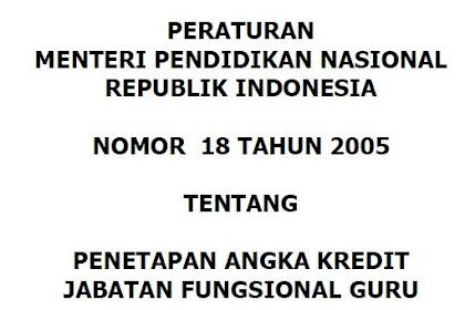 PERATURAN MENTERI PENDIDIKAN NASIONAL REPUBLIK INDONESIA NOMOR 18 TAHUN 2005 TENTANG PENETAPAN ANGKA KREDIT JABATAN FUNGSIONAL GURU