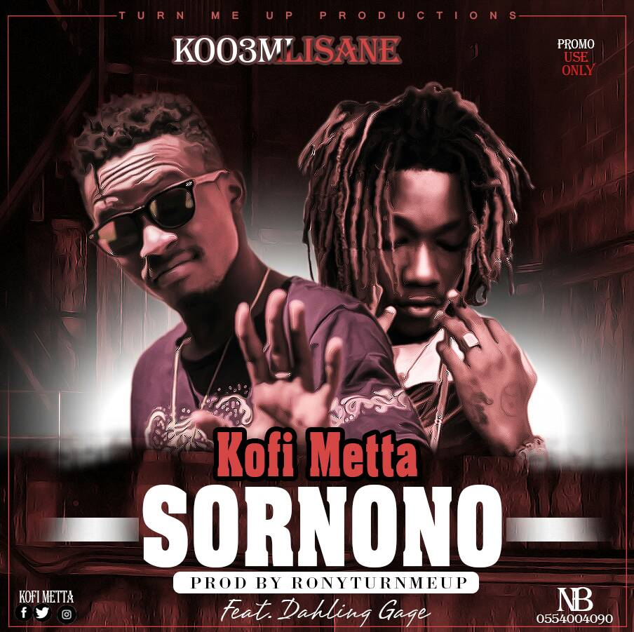 Kofi Metta Ft Dahlin Gage - Sornono (Prod by Rony-Turn-Me-Up)