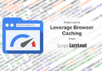 Cara Mengatasi Leverage Browser Caching Blogger dengan Lazyload