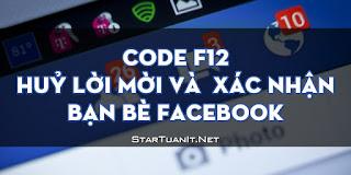 Code F12 - Huỷ Lời Mời Và Xác nhận bạn bè Facebook