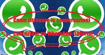 Come ritrovare conversazioni WhatsApp cancellate: TUTORIAL