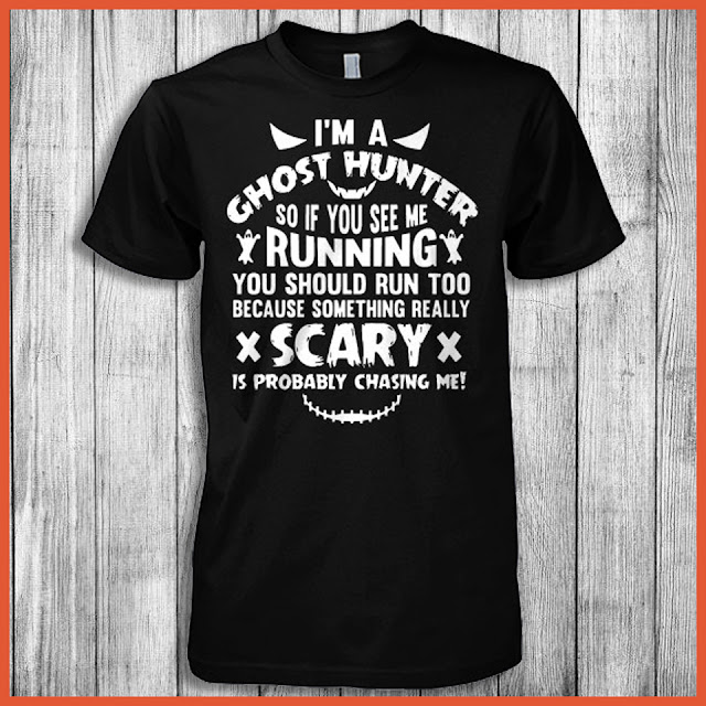 I'm A Ghost Hunter So If You See Me Running You Should Run Too Because Something Really Scary Is Probably Chasing Me Shirt