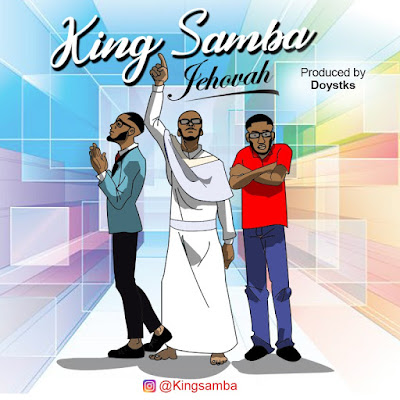 AUDIO + VIDEO: King Samba – Jehovah | iamkingsamba