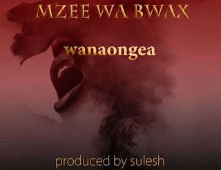Mzee wa Bwax – Wanaongea mp3 download