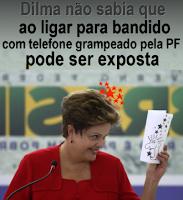 Dilma desinformada não sabia que ao ligar para bandido grampeado pela PF