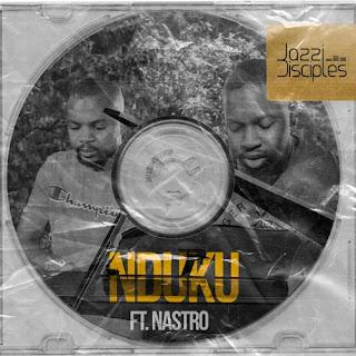 Jazzi Disciples Feat. Nastro - Nduku