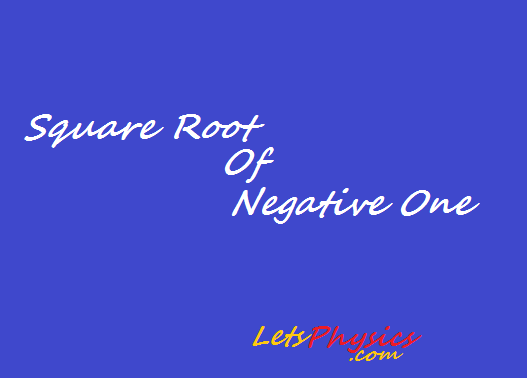 Physical Meaning of Square root of negative one
