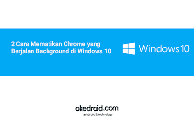 2 Cara Mematikan Menghentikan Program Aplikasi Chrome yang sedang Berjalan Background(latar belakang) di Windows 10 PC Komputer Laptop