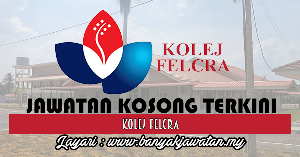 Jawatan Kosong 2017 di Kolej FELCRA www.banyakjawatan.my
