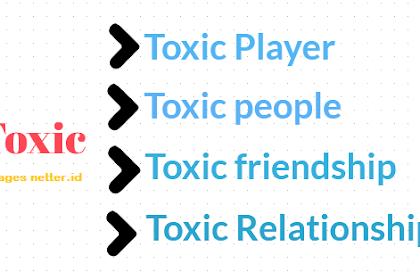 Wow Ini Dia Arti Kata Toxic Bahasa Gaul dalam Game Online Dan Lainnya Lengkap