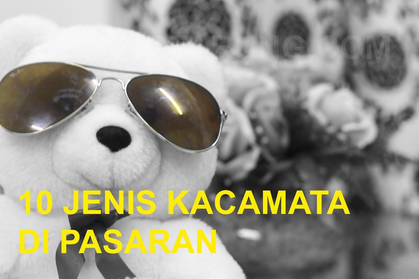 10 Jenis Kacamata (Shades) Popular Terdapat Di Pasaran - Travel ... a6d6f65e40