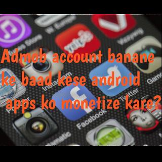 Admob account successfully create Karne ke baad kese app ko monetize karne aur kya kya settings Kare?