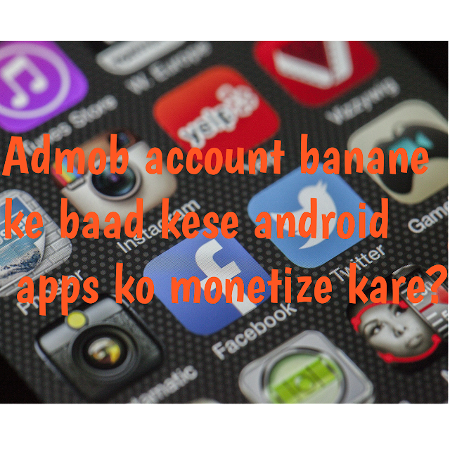 Admob account successfully create Karne ke baad kese app ko monetize karne aur kya kya settings Kare?